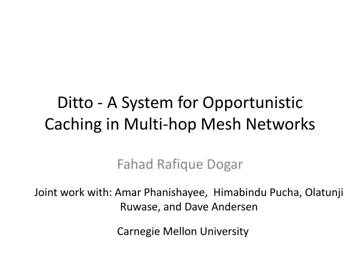 ditto a system for opportunistic caching in multi hop mesh networks n.