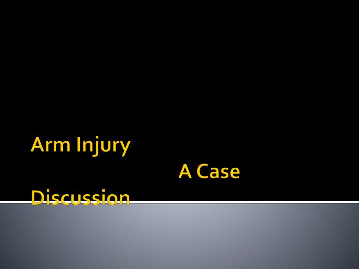arm injury a case discussion n.