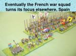 eventually the french war squad turns its focus elsewhere spain