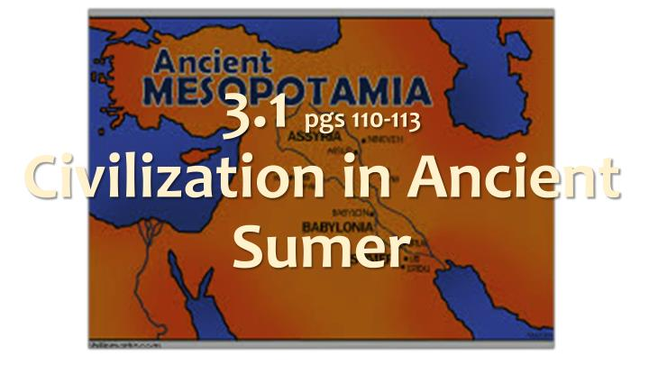 3 1 pgs 110 113 civilization in ancient sumer n.