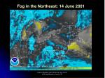 fog in the northeast 14 june 2001