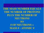 the mass number equals the number of protons plus the number of neutrons so of neutrons mass atomic
