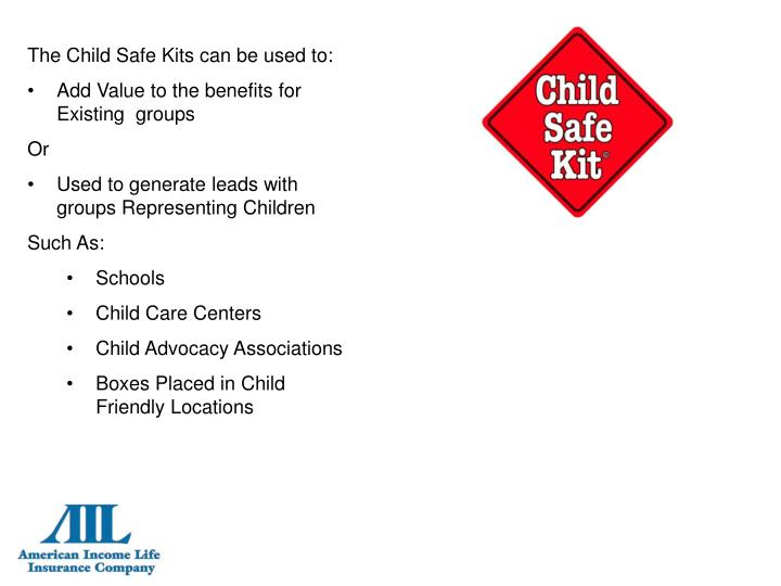 The Child Safe Kits can be used to: