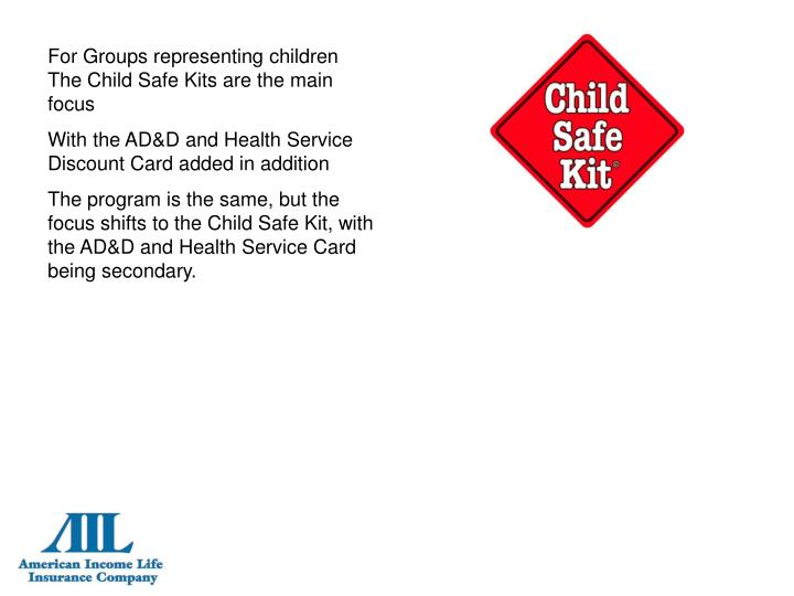 For Groups representing children The Child Safe Kits are the main focus