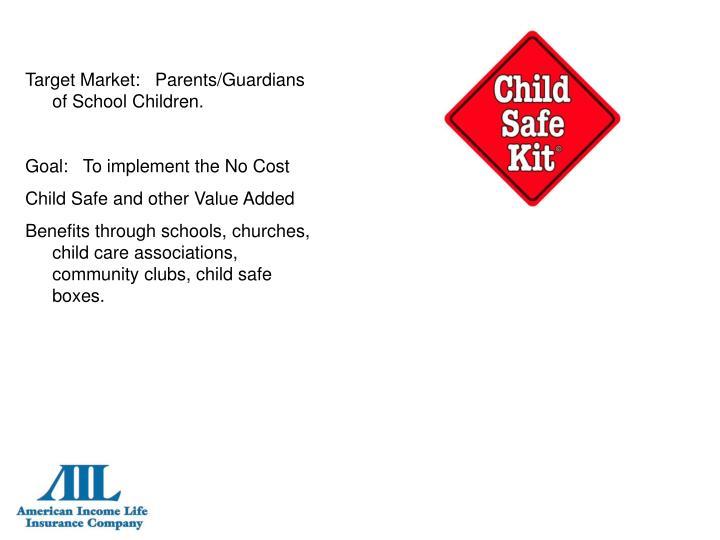 Target Market:   Parents/Guardians of School Children.