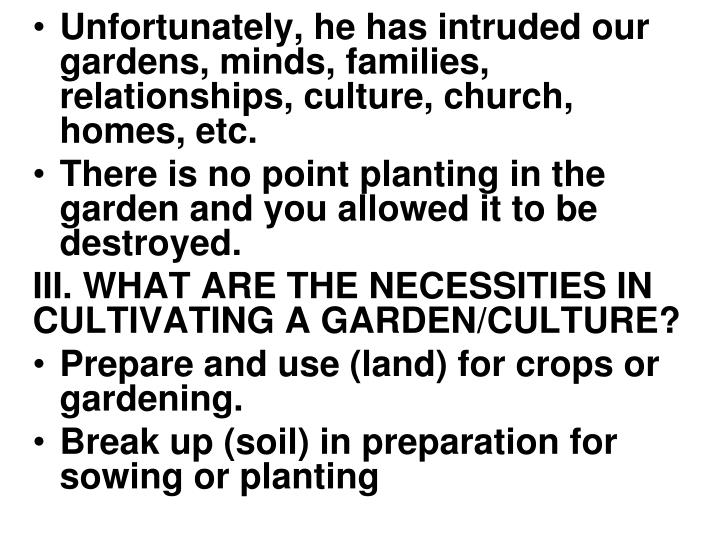 Unfortunately, he has intruded our gardens, minds, families, relationships, culture, church
