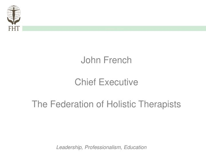 john french chief executive the federation of holistic therapists n.