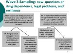wave 3 sampling new questions on drug dependence legal problems and resilience