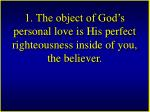 1 the object of god s personal love is his perfect righteousness inside of you the believer