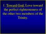 1 toward god love toward the perfect righteousness of the other two members of the trinity