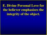 e divine personal love for the believer emphasizes the integrity of the object