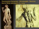renaissance humanism michelangelo bacchus god of wine and sketch of a torso