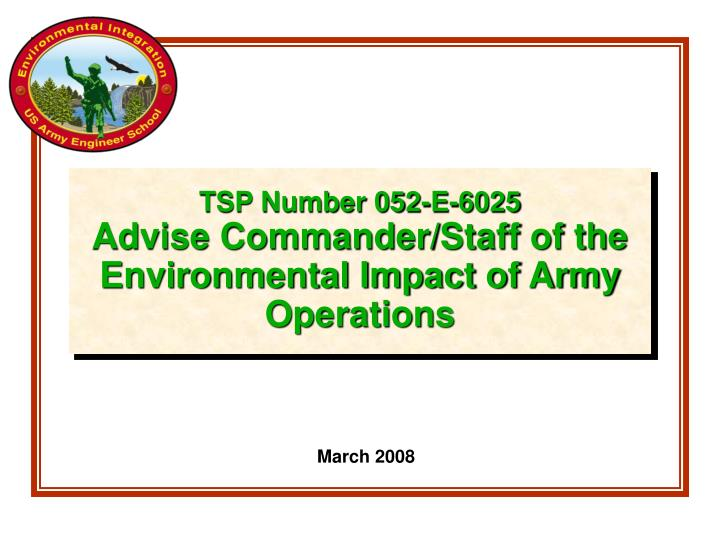 tsp number 052 e 6025 advise commander staff of the environmental impact of army operations n.