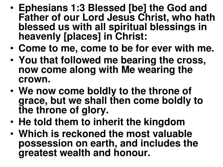 Ephesians 1:3 Blessed [be] the God and Father of our Lord Jesus Christ, who hath blessed us with all spiritual blessings in heavenly [places] in Christ: