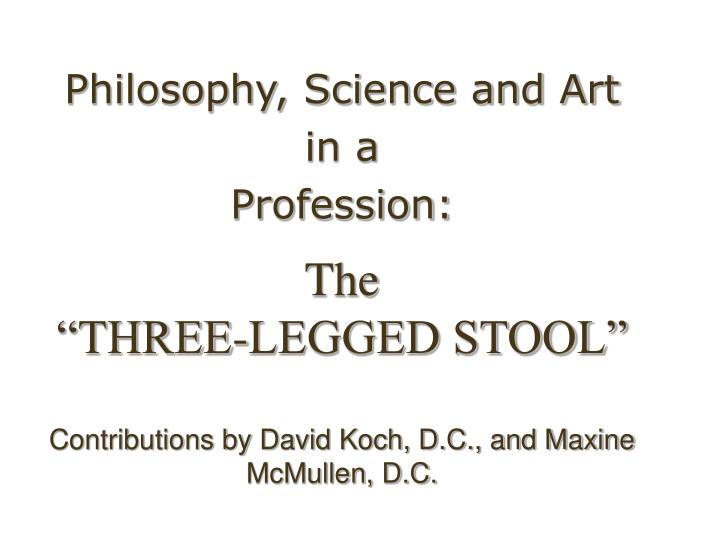 the three legged stool contributions by david koch d c and maxine mcmullen d c n.