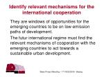 identify relevant mechanisms for the international cooperation