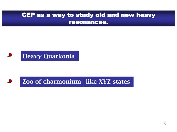 CEP as a way to study old and new heavy       resonances.