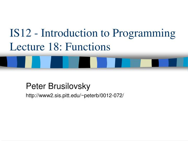 Is12 introduction to programming lecture 18 functions