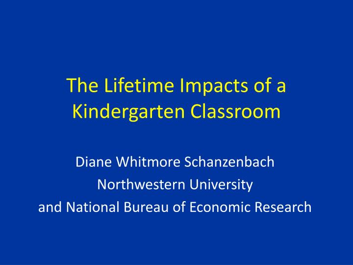the lifetime impacts of a kindergarten classroom n.