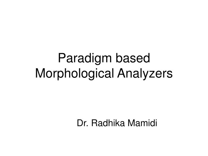 paradigm based morphological analyzers n.