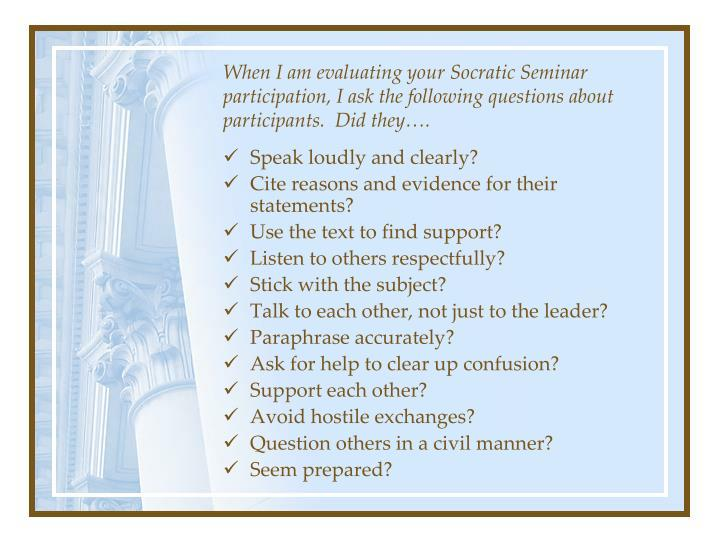 When I am evaluating your Socratic Seminar participation, I ask the following questions about participants.  Did they….
