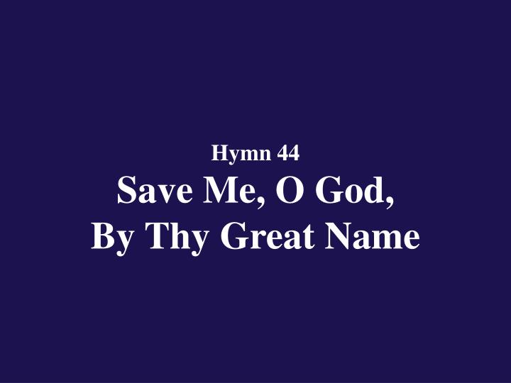 hymn 44 save me o god by thy great name n.