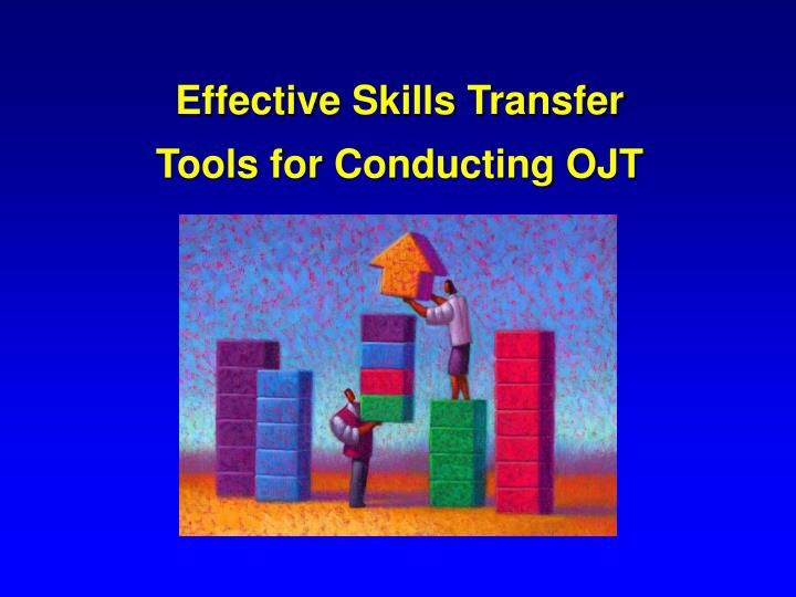 effective skills transfer tools for conducting ojt n.