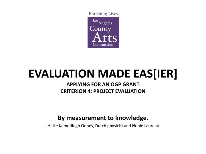 evaluation made eas ier applying for an ogp grant criterion 4 project evaluation n.