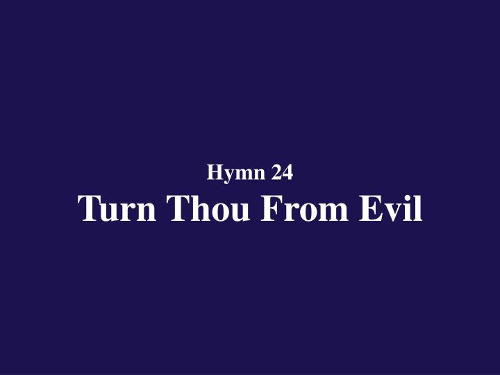 hymn 24 turn thou from evil n.