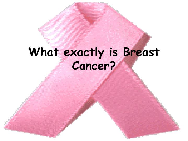 What exactly is Breast Cancer?