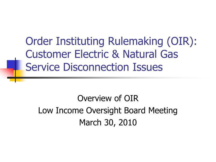 order instituting rulemaking oir customer electric natural gas service disconnection issues n.