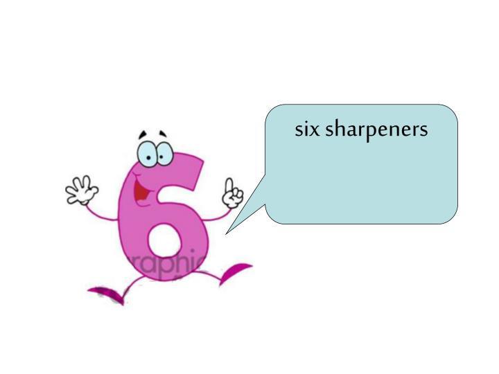 six sharpeners