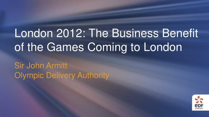 london 2012 the business benefit of the games coming to london n.