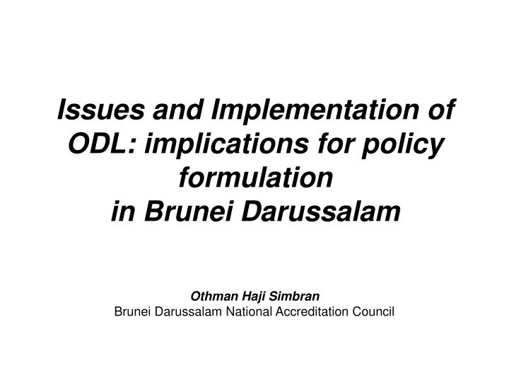 issues and implementation of odl implications for policy formulation in brunei darussalam n.