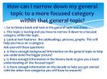 how can i narrow down my general topic to a more focused category within that general topic