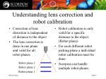 understanding lens correction and robot calibration