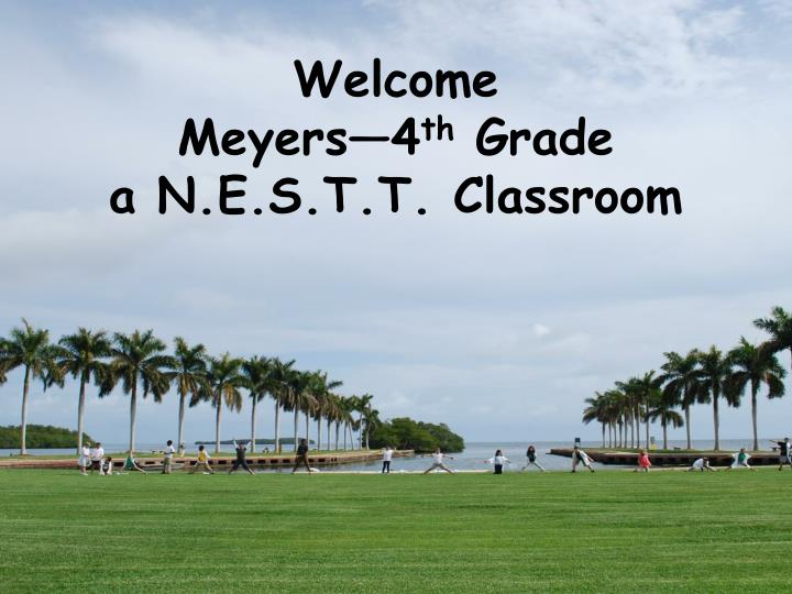 welcome meyers 4 th grade a n e s t t classroom n.