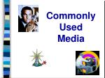 commonly used media