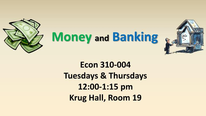 money and banking topics In order to teach this topic well the teacher needs to be an expert in their subject area and have a wide knowledge of the specific topics they must cover according (2007) they must also have a common content knowledge about money and banking that will allow them discuss in greater detail the recent.