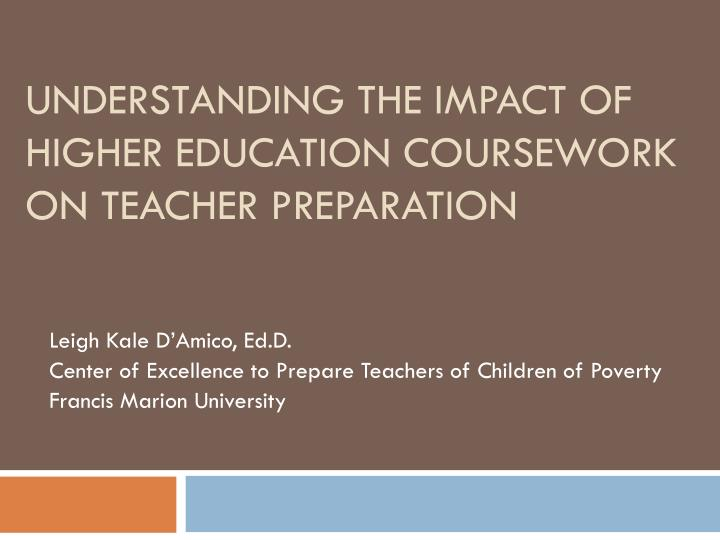 understanding the impact of higher education coursework on teacher preparation n.