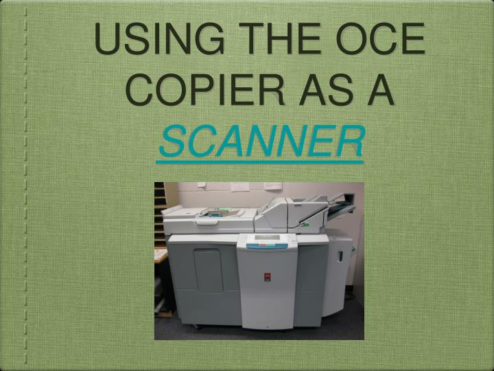 using the oce copier as a scanner n.