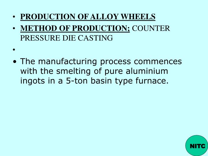 PRODUCTION OF ALLOY WHEELS