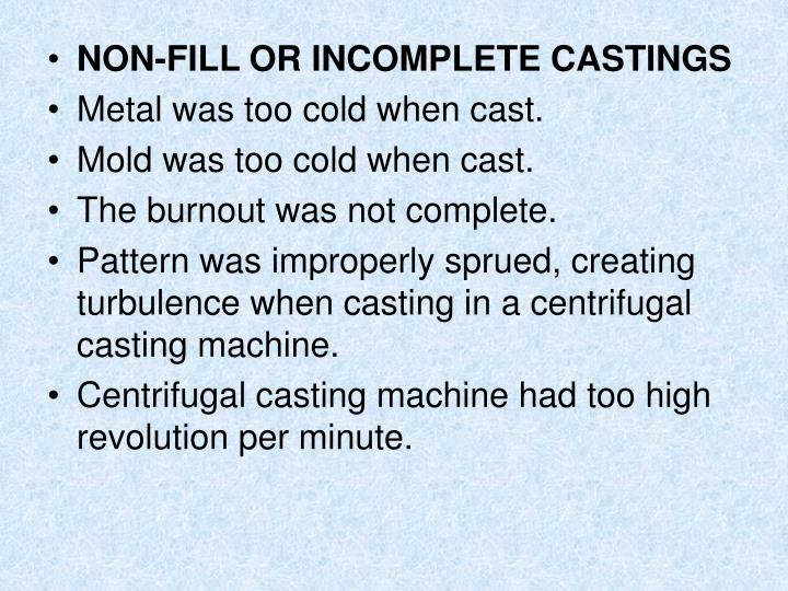 NON-FILL OR INCOMPLETE CASTINGS