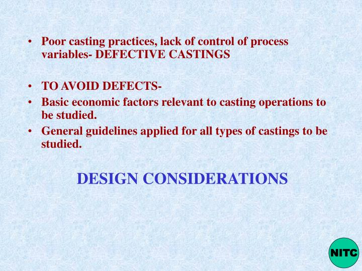 Poor casting practices, lack of control of process variables- DEFECTIVE CASTINGS