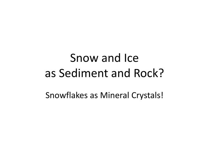 snow and ice as sediment and rock n.