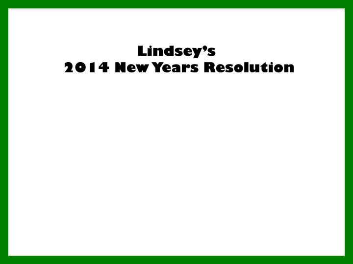 lindsey s 2014 new years resolution n.