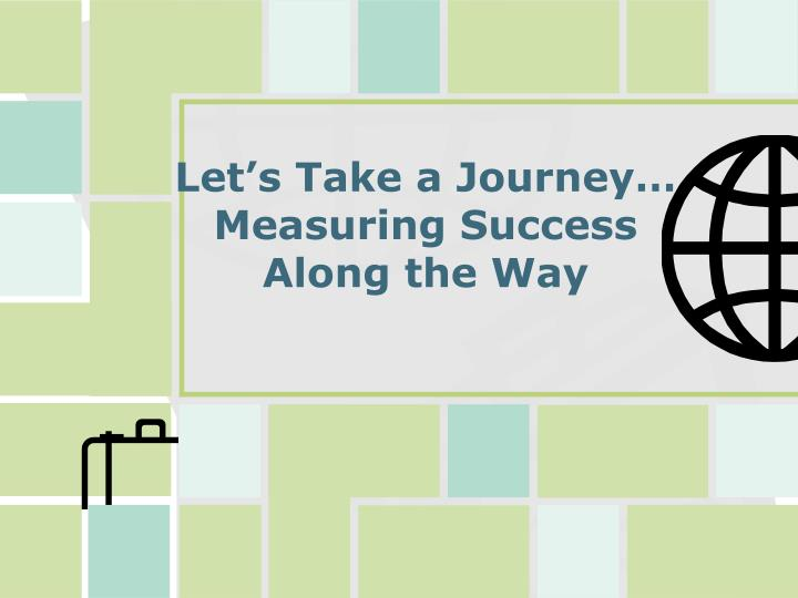 let s take a journey measuring success along the way n.