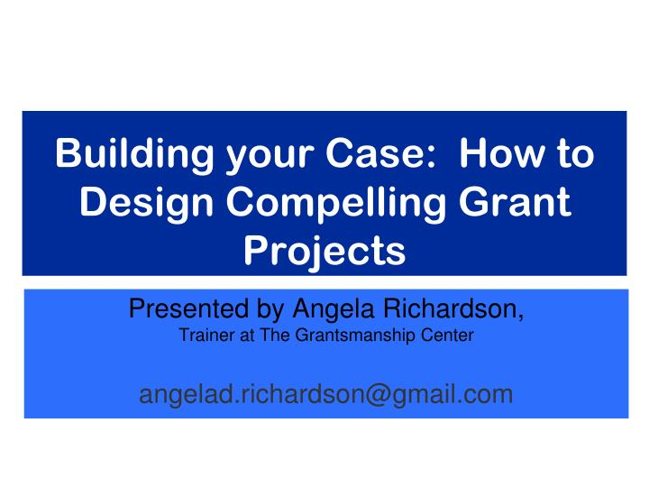 building your case how to design compelling grant projects n.