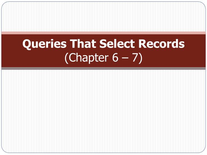 queries that select records chapter 6 7 n.