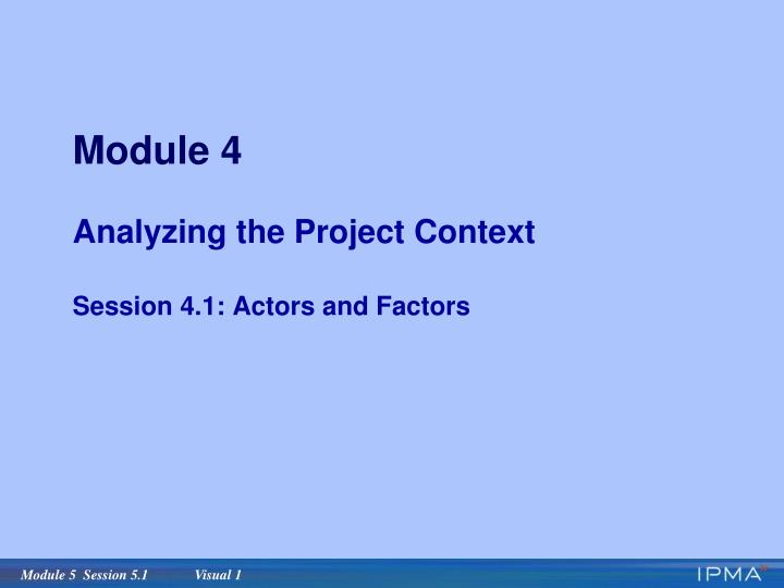 module 4 analyzing the project context session 4 1 actors and factors n.